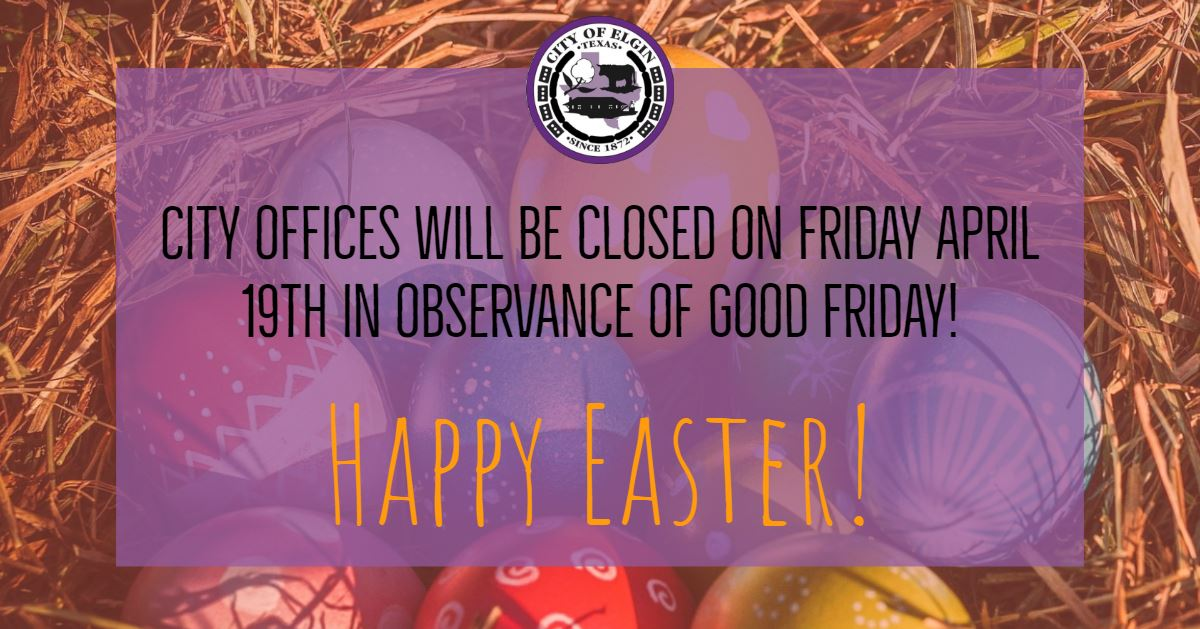 City offices will be closed on Friday April 19 in observance of Good Friday
